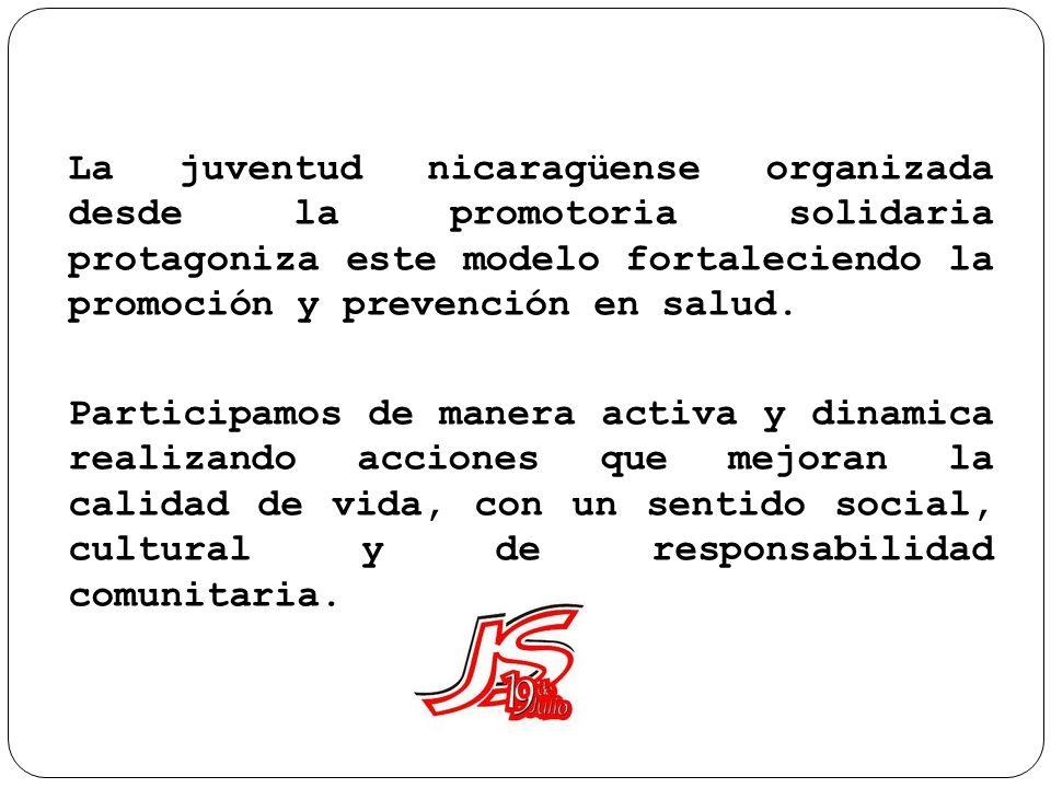 La juventud nicaragüense organizada desde la promotoria solidaria protagoniza este modelo fortaleciendo la promoción y prevención en salud.