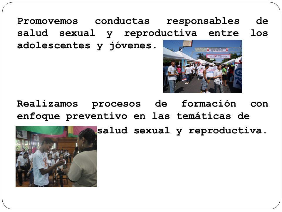 Promovemos conductas responsables de salud sexual y reproductiva entre los adolescentes y jóvenes.