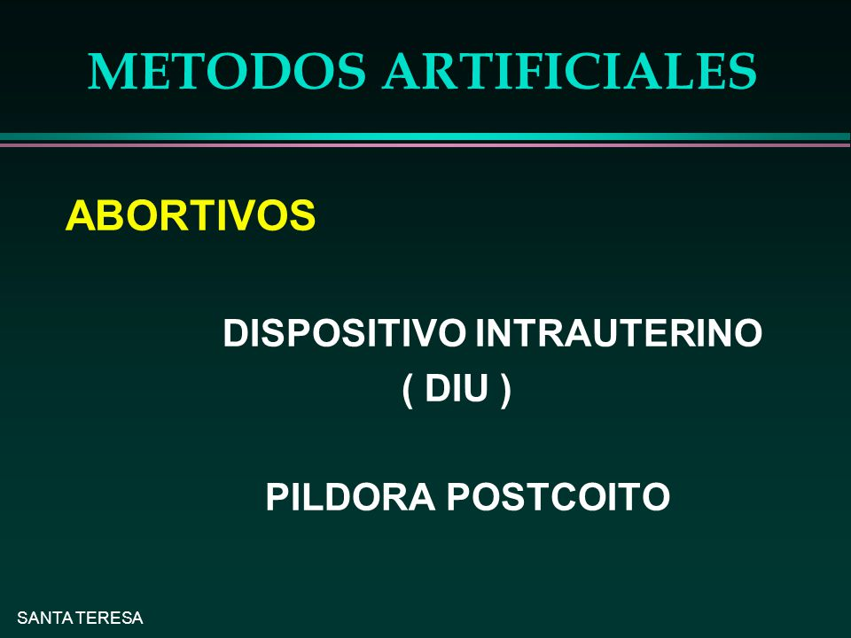 METODOS ARTIFICIALES ABORTIVOS DISPOSITIVO INTRAUTERINO ( DIU )