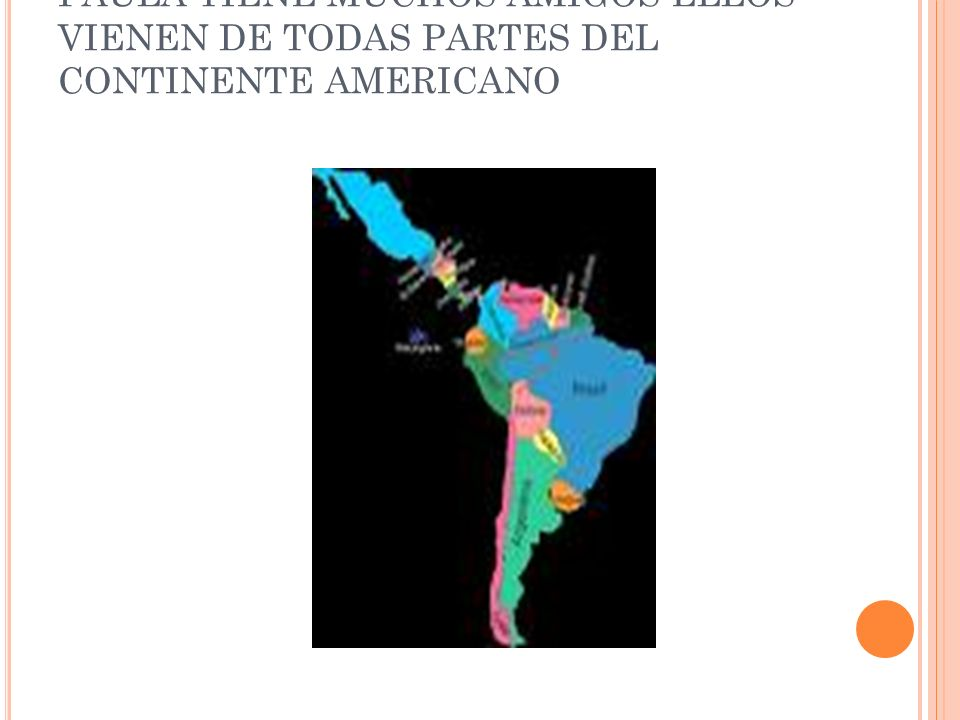 PAULA TIENE MUCHOS AMIGOS ELLOS VIENEN DE TODAS PARTES DEL CONTINENTE AMERICANO