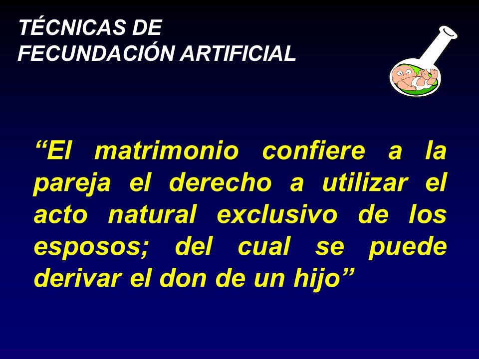 El matrimonio confiere a la pareja el derecho a utilizar el acto natural exclusivo de los esposos; del cual se puede derivar el don de un hijo