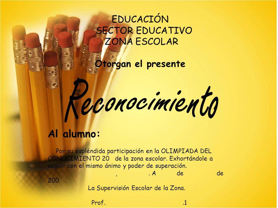 Reconocimiento Al alumno: EDUCACIÓN SECTOR EDUCATIVO ZONA ESCOLAR