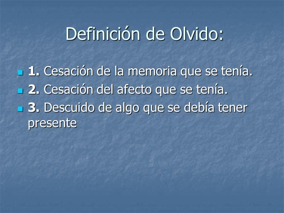 Definición de Olvido: 1. Cesación de la memoria que se tenía.