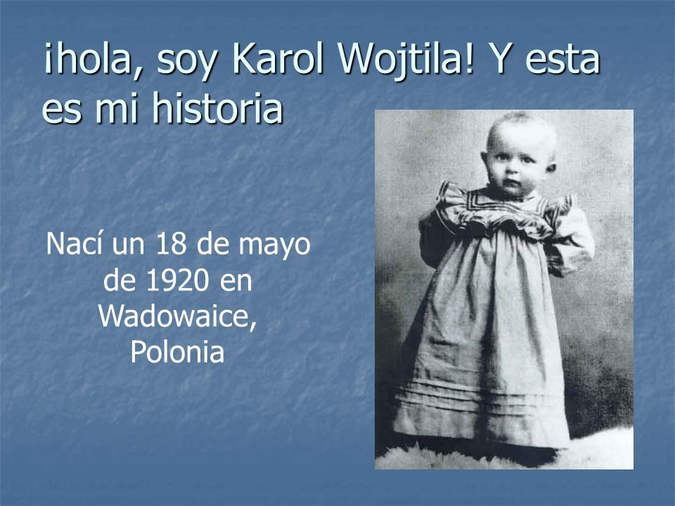 ¡hola, soy Karol Wojtila! Y esta es mi historia