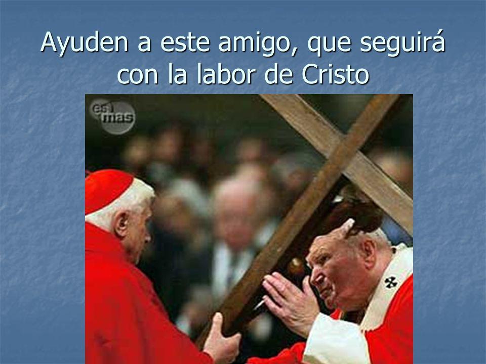 Ayuden a este amigo, que seguirá con la labor de Cristo
