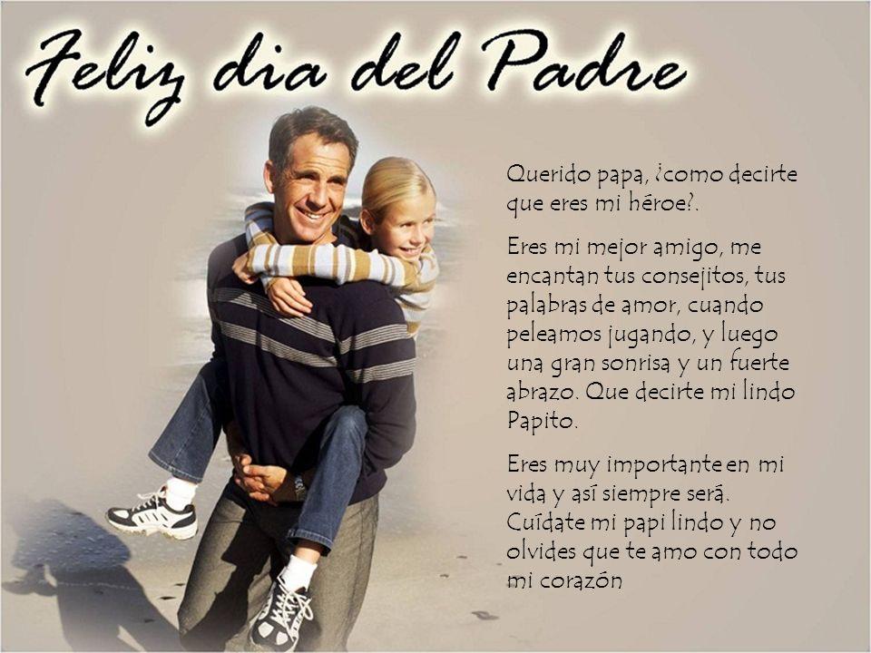 Querido papa, ¿como decirte que eres mi héroe .