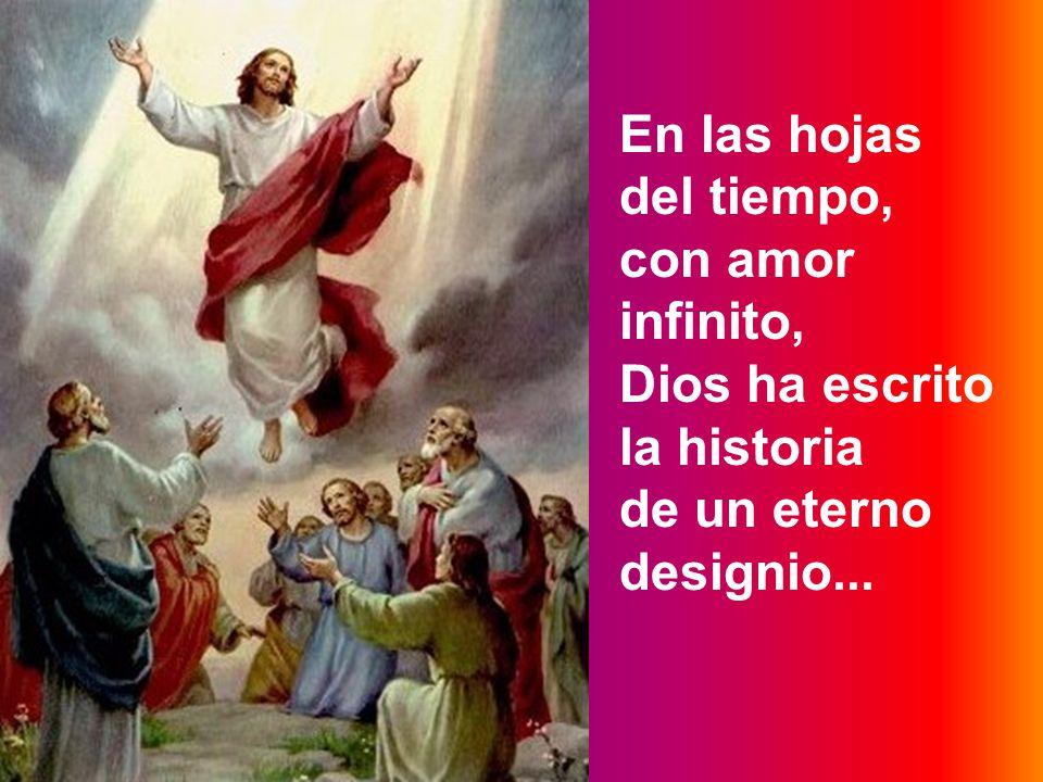 En las hojas del tiempo, con amor infinito, Dios ha escrito la historia de un eterno designio...
