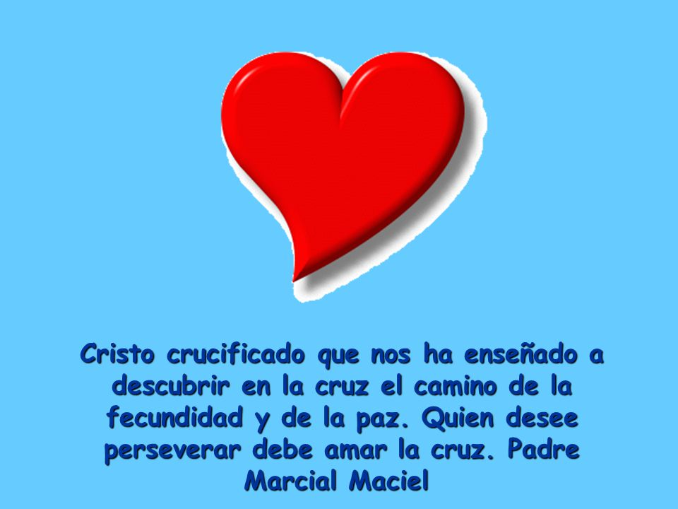 Cristo crucificado que nos ha enseñado a descubrir en la cruz el camino de la fecundidad y de la paz.