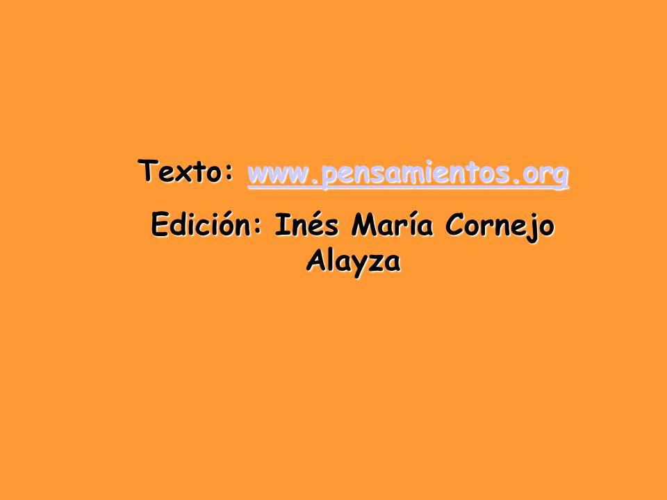 Texto: www.pensamientos.org Edición: Inés María Cornejo Alayza