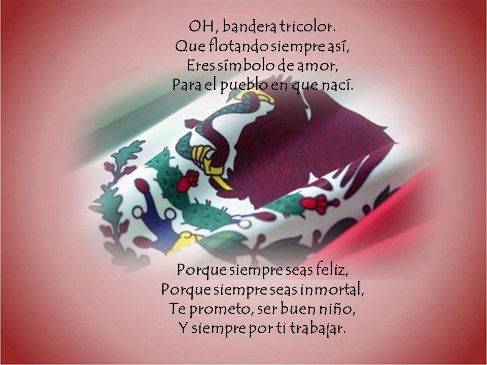 OH, bandera tricolor. Que flotando siempre así, Eres símbolo de amor, Para el pueblo en que nací.