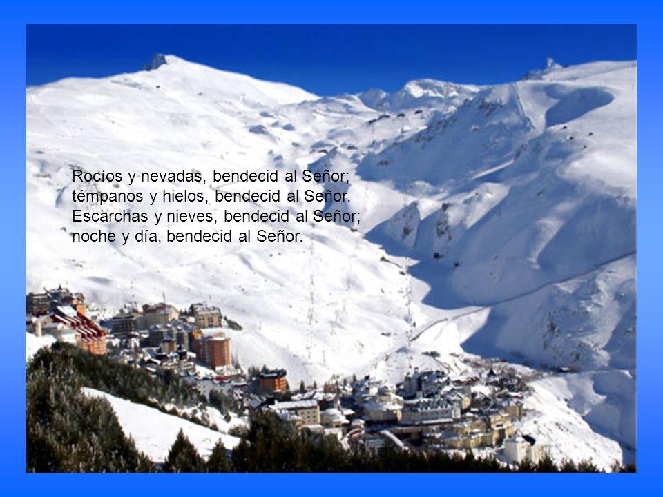Rocíos y nevadas, bendecid al Señor;