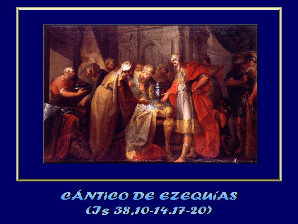 CÁNTiCO DE EZEQUíAS (Is 38,10-14.17-20)