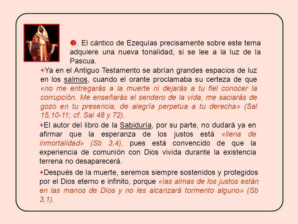 . El cántico de Ezequías precisamente sobre este tema adquiere una nueva tonalidad, si se lee a la luz de la Pascua.
