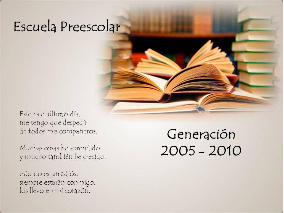 Escuela Preescolar Generación 2005 - 2010