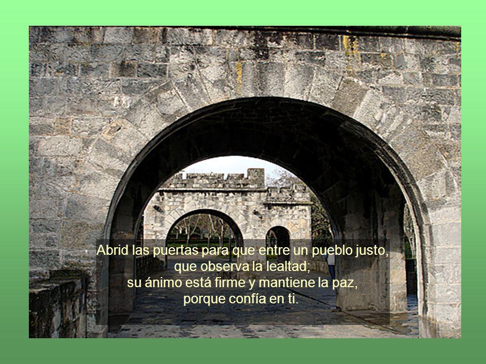 Abrid las puertas para que entre un pueblo justo,