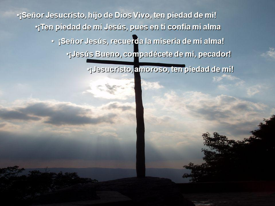 ¡Señor Jesucristo, hijo de Dios Vivo, ten piedad de mi!