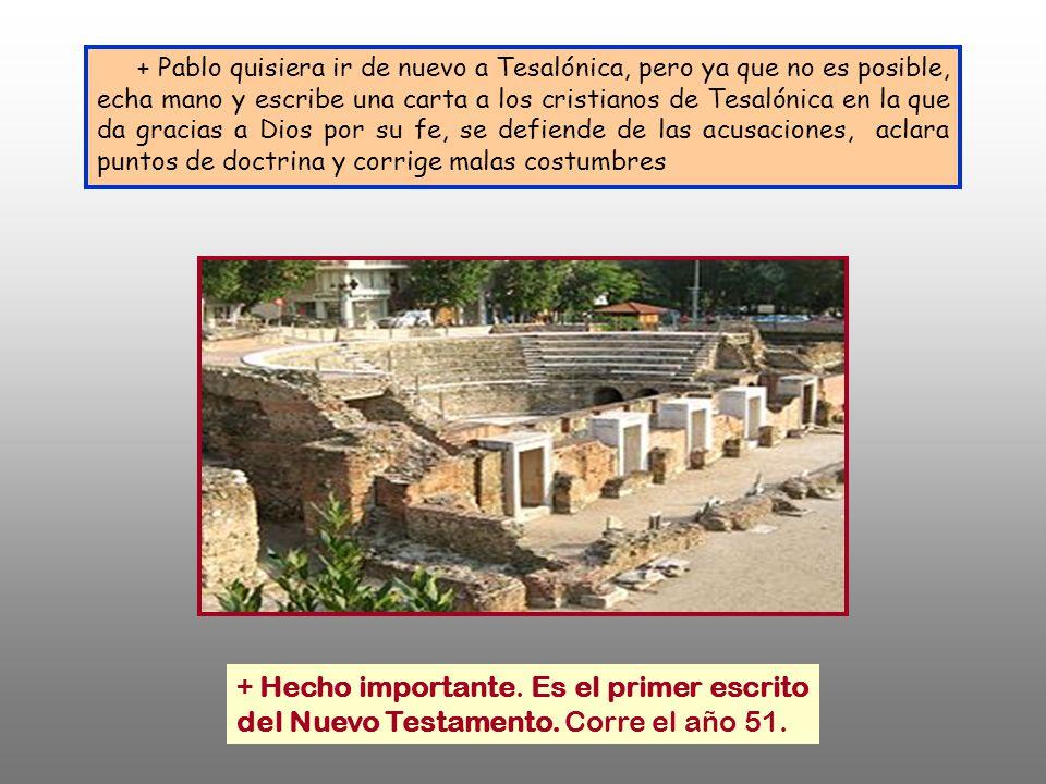 + Pablo quisiera ir de nuevo a Tesalónica, pero ya que no es posible, echa mano y escribe una carta a los cristianos de Tesalónica en la que da gracias a Dios por su fe, se defiende de las acusaciones, aclara puntos de doctrina y corrige malas costumbres
