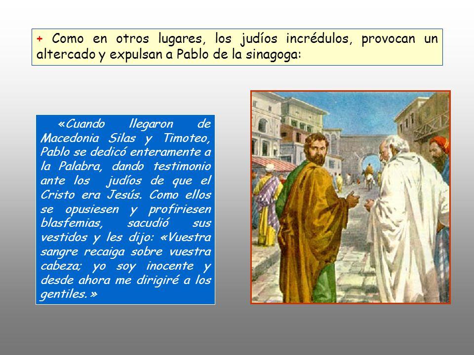 + Como en otros lugares, los judíos incrédulos, provocan un altercado y expulsan a Pablo de la sinagoga: