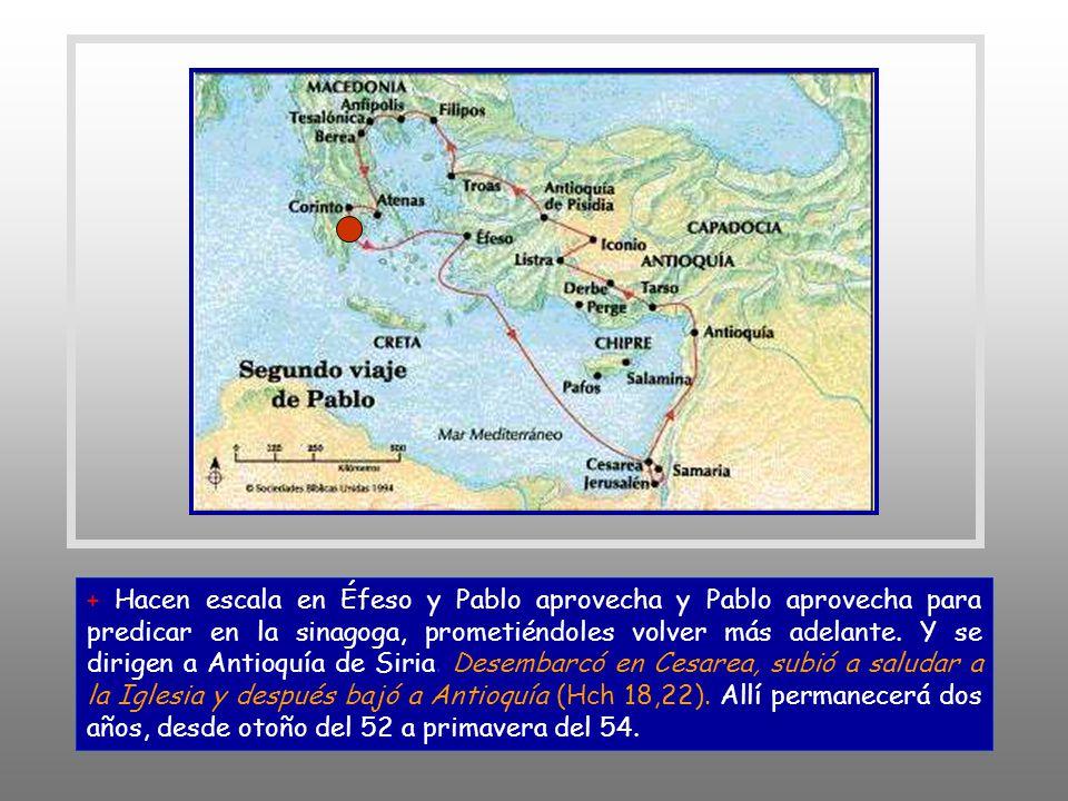 + Hacen escala en Éfeso y Pablo aprovecha y Pablo aprovecha para predicar en la sinagoga, prometiéndoles volver más adelante.