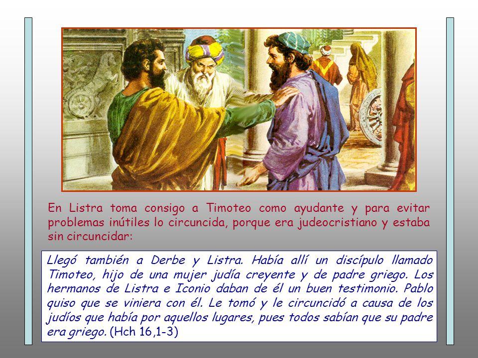 En Listra toma consigo a Timoteo como ayudante y para evitar problemas inútiles lo circuncida, porque era judeocristiano y estaba sin circuncidar: