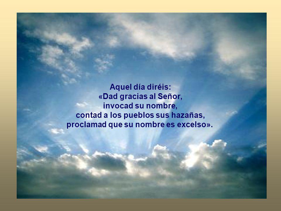 contad a los pueblos sus hazañas, proclamad que su nombre es excelso».