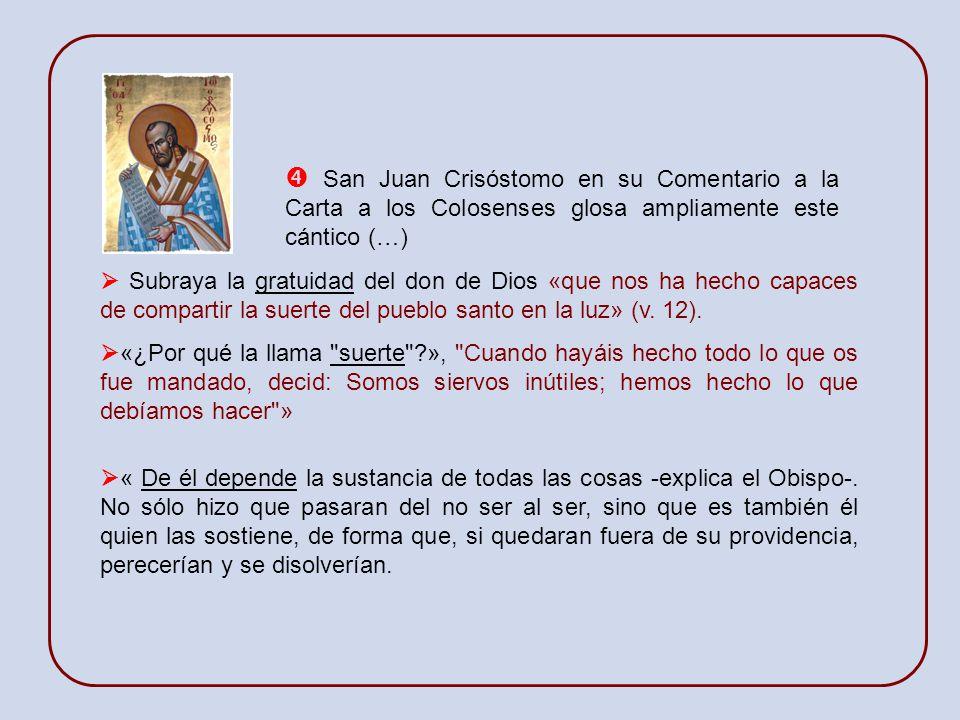  San Juan Crisóstomo en su Comentario a la Carta a los Colosenses glosa ampliamente este cántico (…)