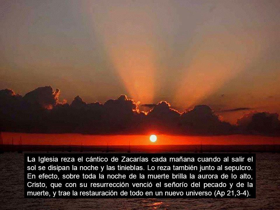 La Iglesia reza el cántico de Zacarías cada mañana cuando al salir el sol se disipan la noche y las tinieblas.