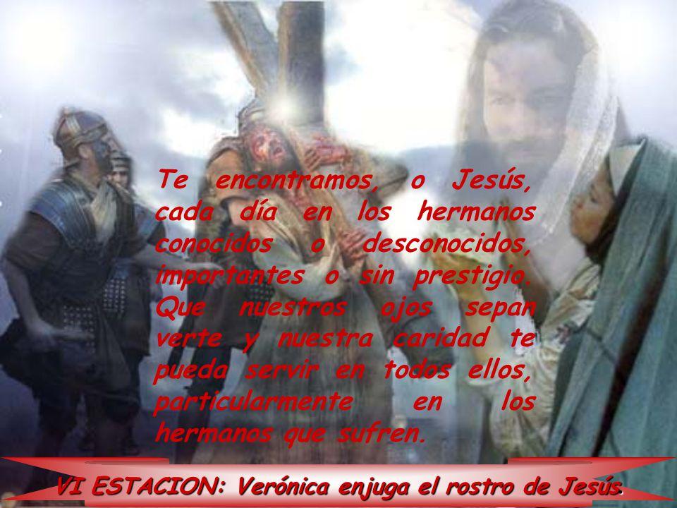 VI ESTACION: Verónica enjuga el rostro de Jesús.