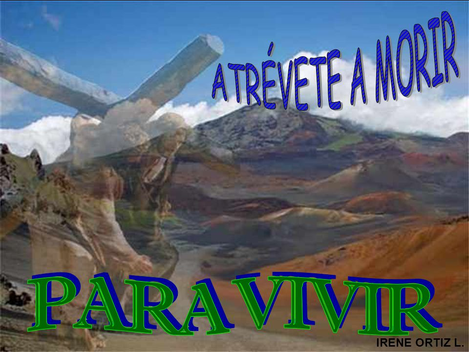 ATRÉVETE A MORIR PARA VIVIR IRENE ORTIZ L.