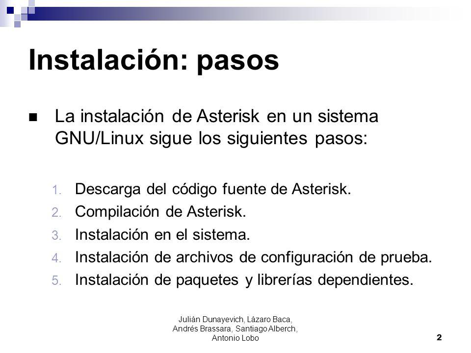 Instalación: pasos La instalación de Asterisk en un sistema GNU/Linux sigue los siguientes pasos: Descarga del código fuente de Asterisk.