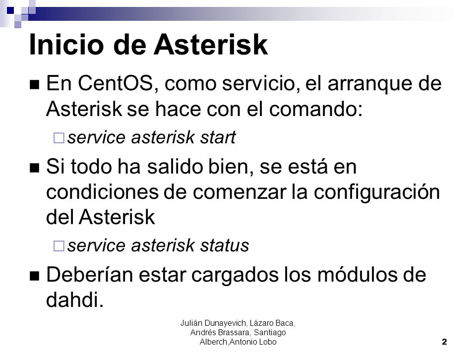 Inicio de AsteriskEn CentOS, como servicio, el arranque de Asterisk se hace con el comando: service asterisk start.