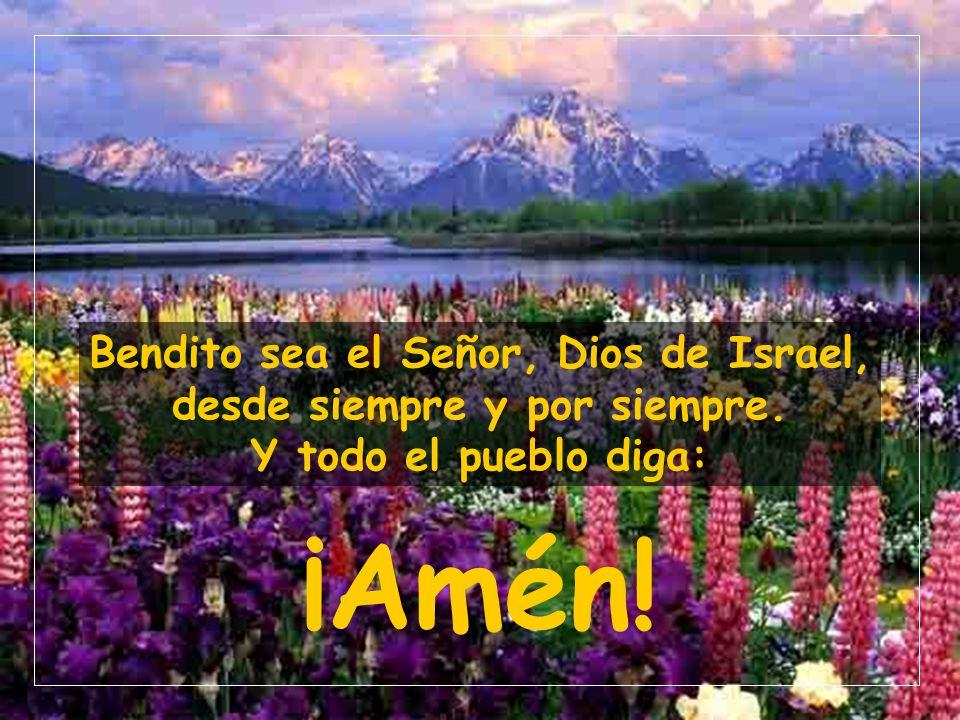 Bendito sea el Señor, Dios de Israel, desde siempre y por siempre