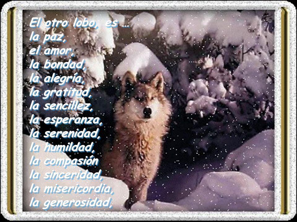 El otro lobo, es …la paz, el amor, la bondad, la alegría, la gratitud, la sencillez, la esperanza, la serenidad,