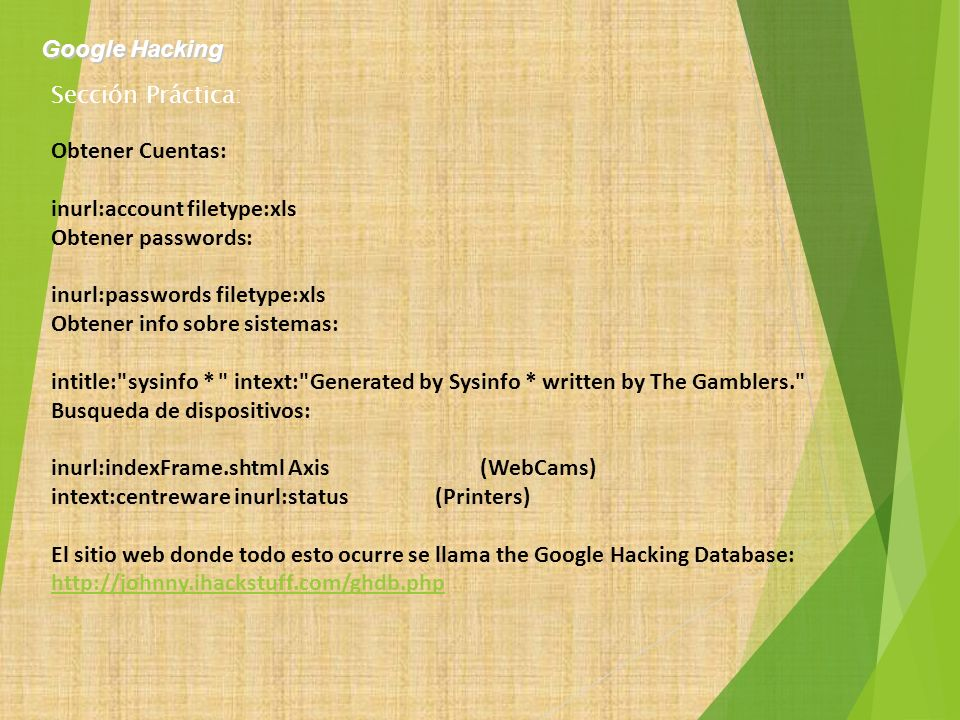 Google Hacking Sección Práctica: Obtener Cuentas: inurl:account filetype:xls. Obtener passwords: