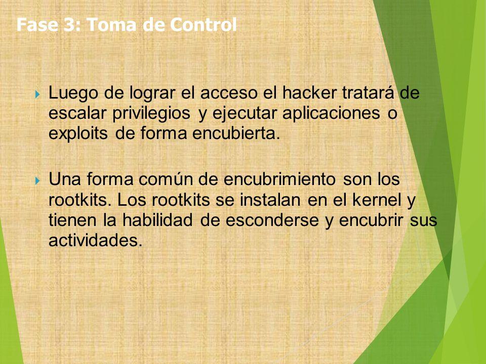 Fase 3: Toma de Control Luego de lograr el acceso el hacker tratará de escalar privilegios y ejecutar aplicaciones o exploits de forma encubierta.