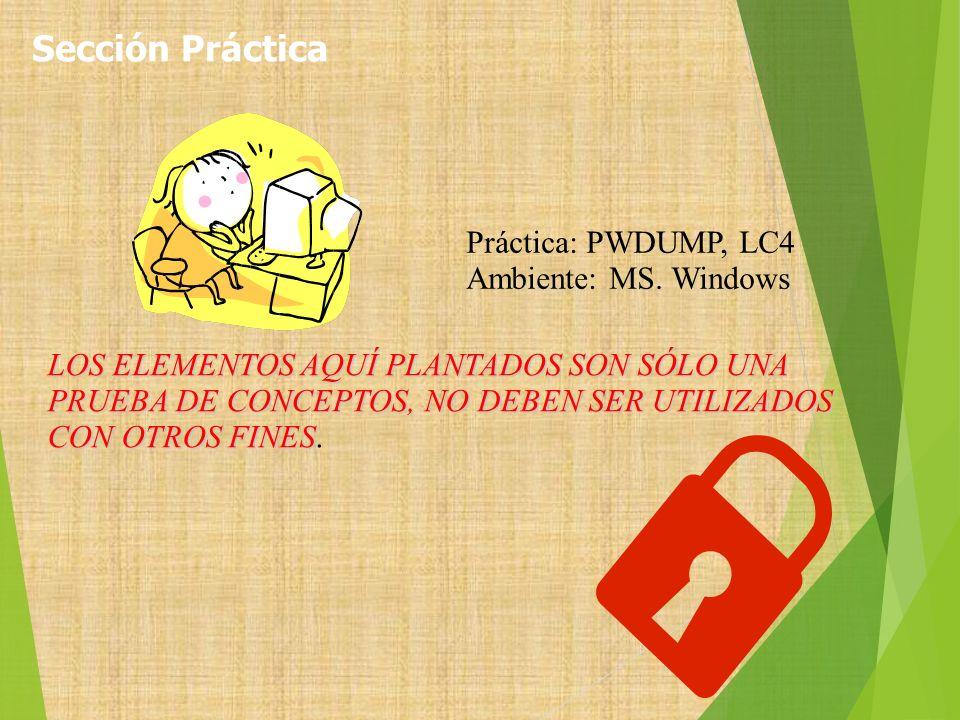 Sección Práctica Práctica: PWDUMP, LC4 Ambiente: MS. Windows