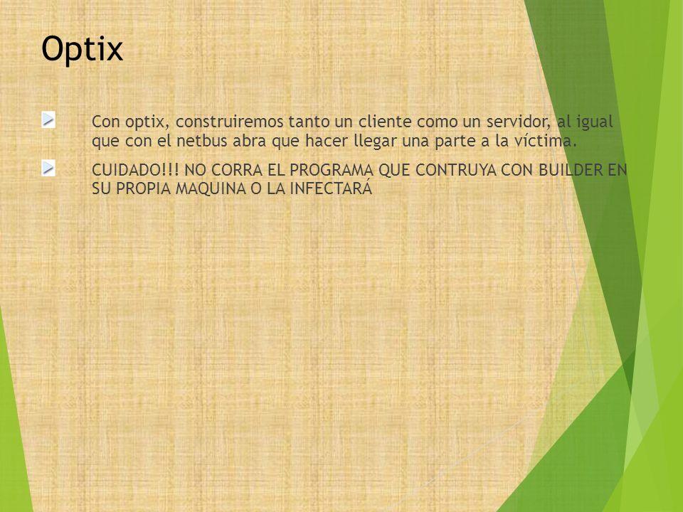 Optix Con optix, construiremos tanto un cliente como un servidor, al igual que con el netbus abra que hacer llegar una parte a la víctima.