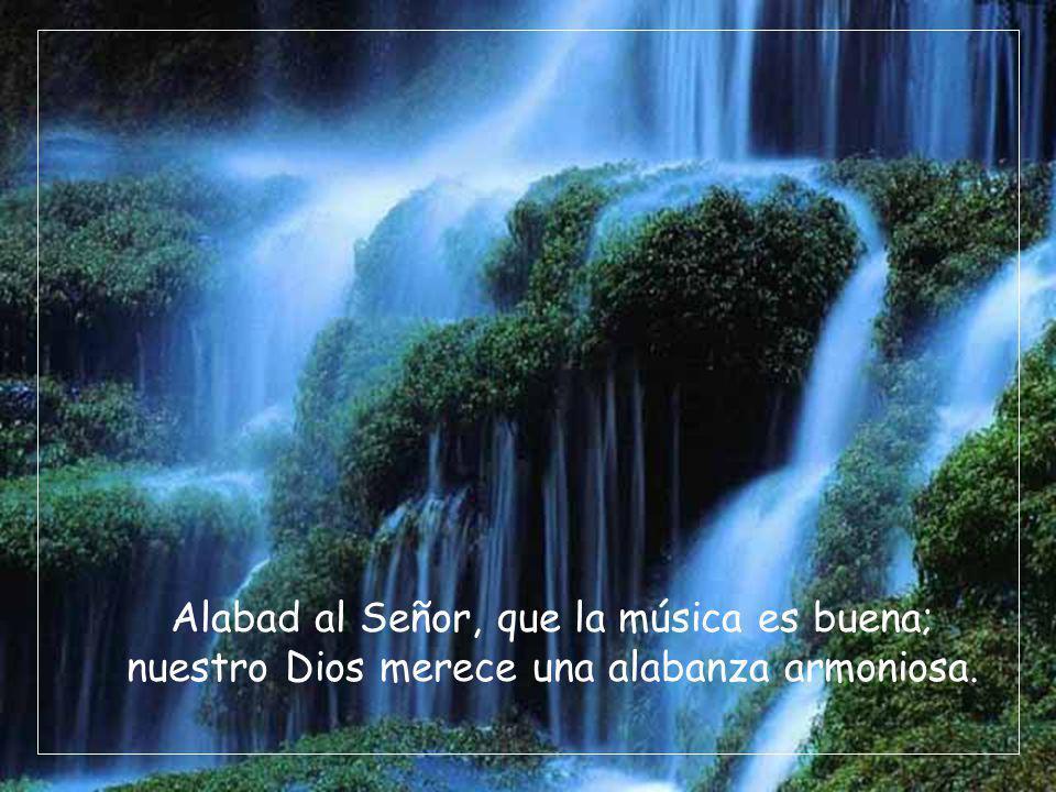 Alabad al Señor, que la música es buena; nuestro Dios merece una alabanza armoniosa.