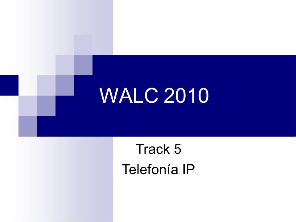 WALC 2010 Track 5 Telefonía IP