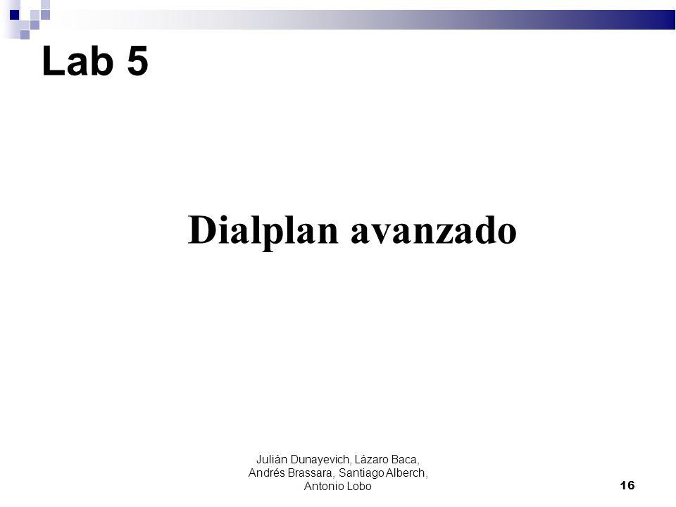 Lab 5 Dialplan avanzado. Julián Dunayevich, Lázaro Baca, Andrés Brassara, Santiago Alberch, Antonio Lobo.