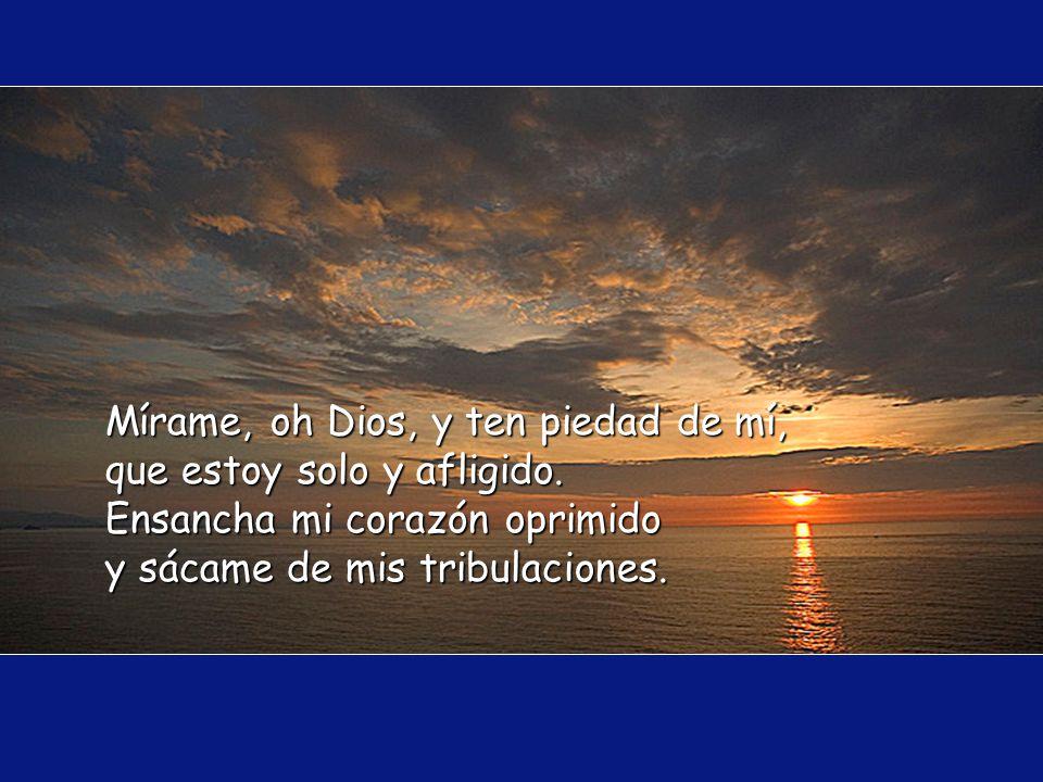 Mírame, oh Dios, y ten piedad de mí, que estoy solo y afligido