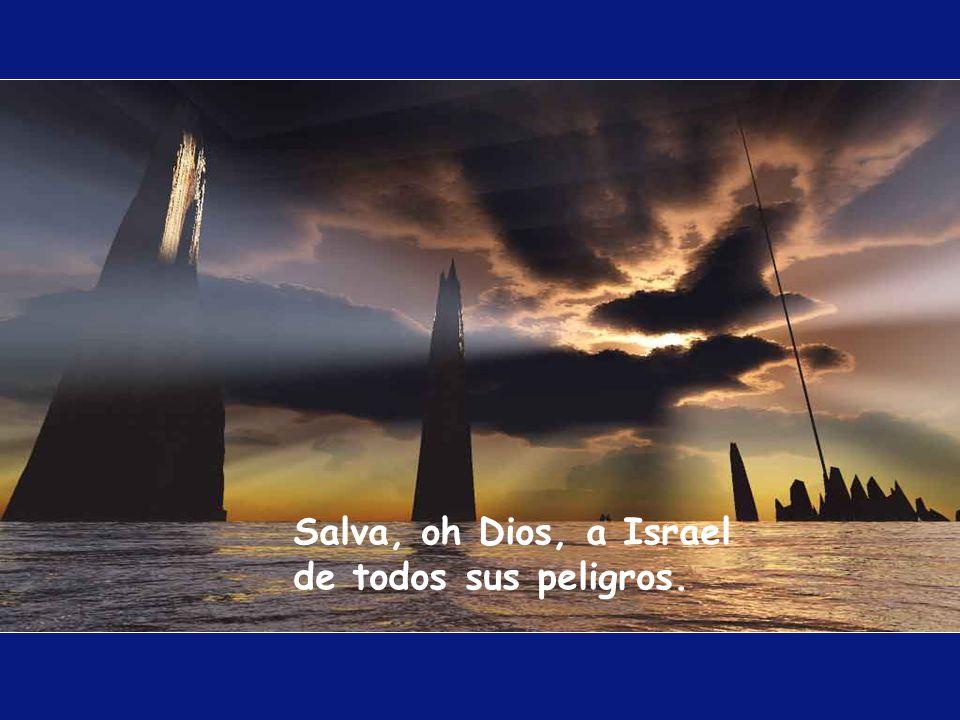 Salva, oh Dios, a Israel de todos sus peligros.