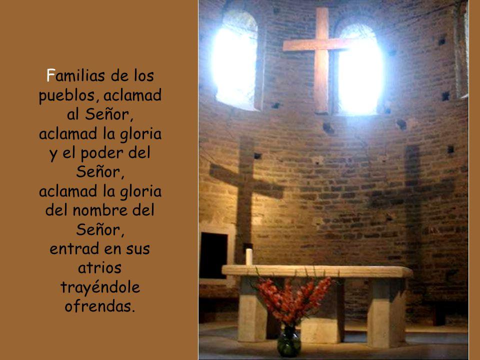 Familias de los pueblos, aclamad al Señor,