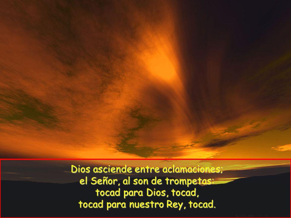 Dios asciende entre aclamaciones; el Señor, al son de trompetas: tocad para Dios, tocad, tocad para nuestro Rey, tocad.