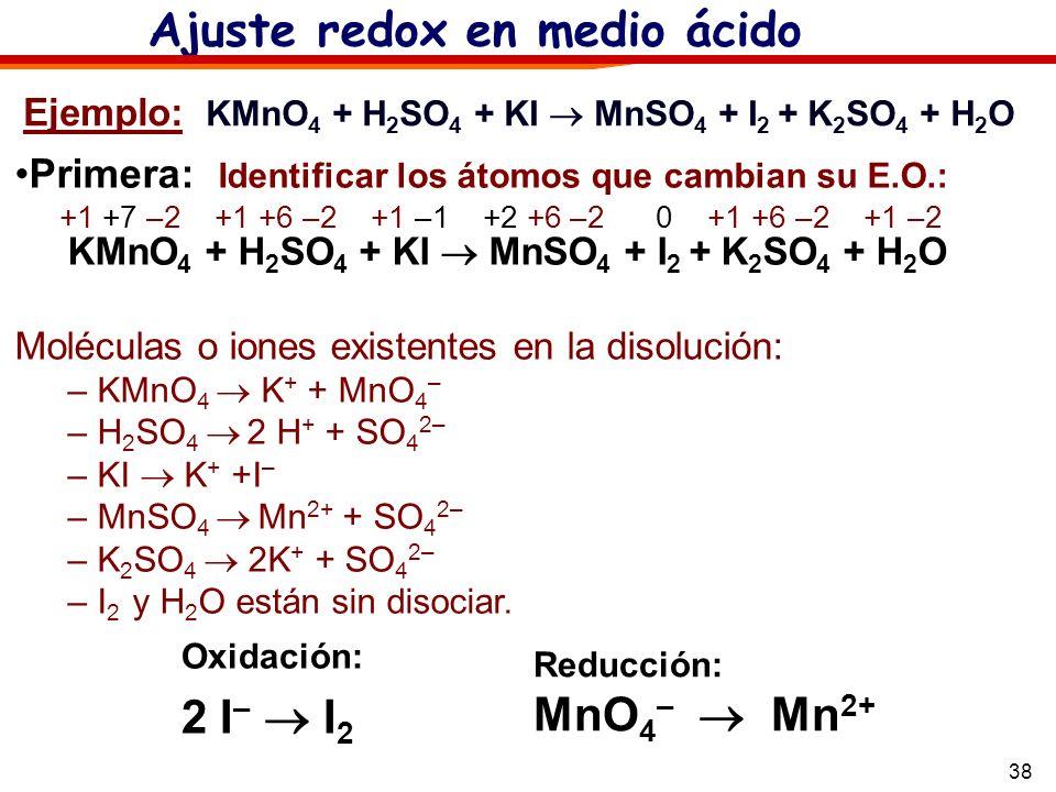 Ejemplo: KMnO4 + H2SO4 + KI  MnSO4 + I2 + K2SO4 + H2O