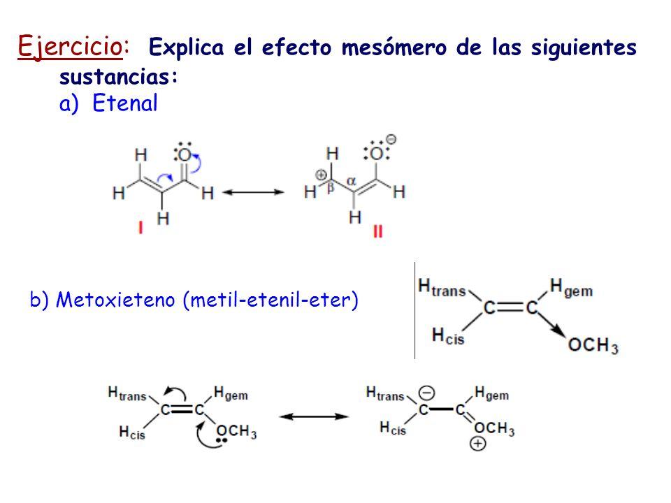 Ejercicio: Explica el efecto mesómero de las siguientes sustancias: a) Etenal