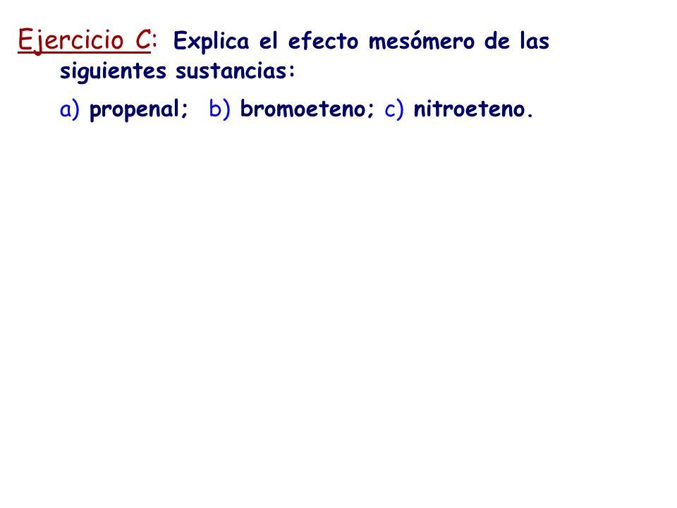 Ejercicio C: Explica el efecto mesómero de las siguientes sustancias: a) propenal; b) bromoeteno; c) nitroeteno.