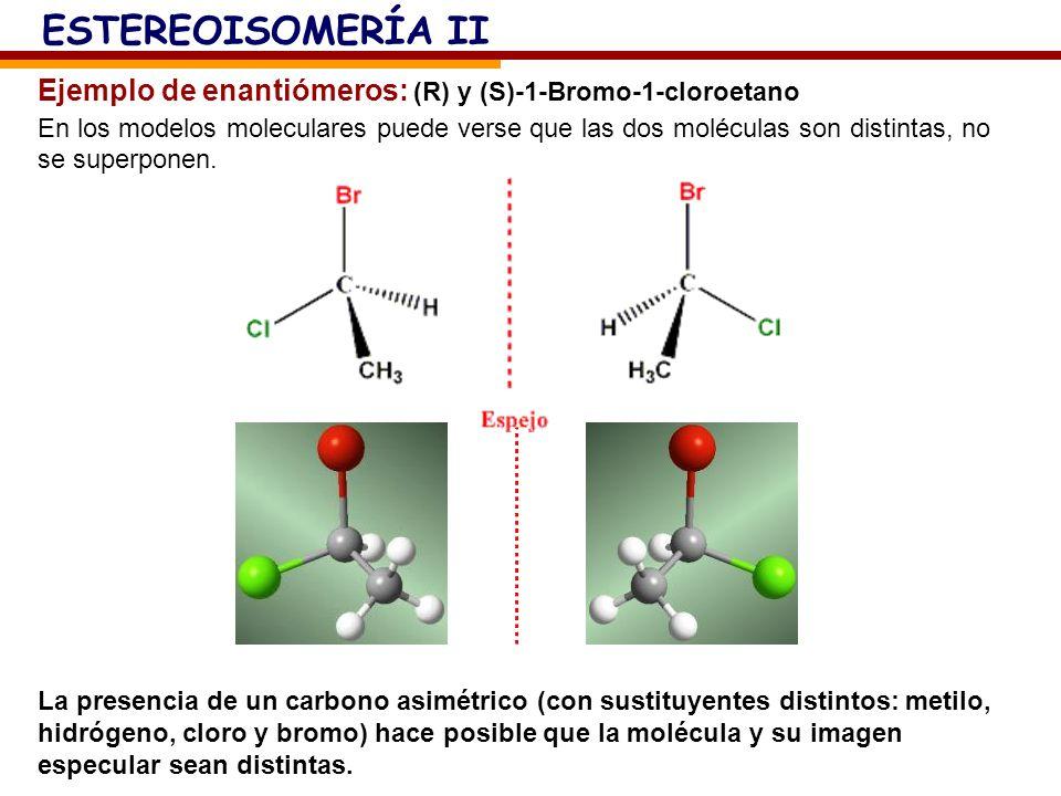 ESTEREOISOMERÍA II Ejemplo de enantiómeros: (R) y (S)-1-Bromo-1-cloroetano.