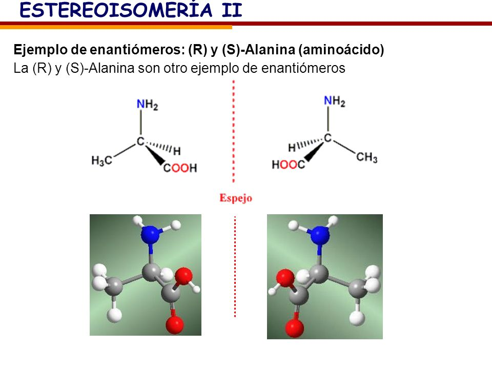 ESTEREOISOMERÍA II Ejemplo de enantiómeros: (R) y (S)-Alanina (aminoácido)