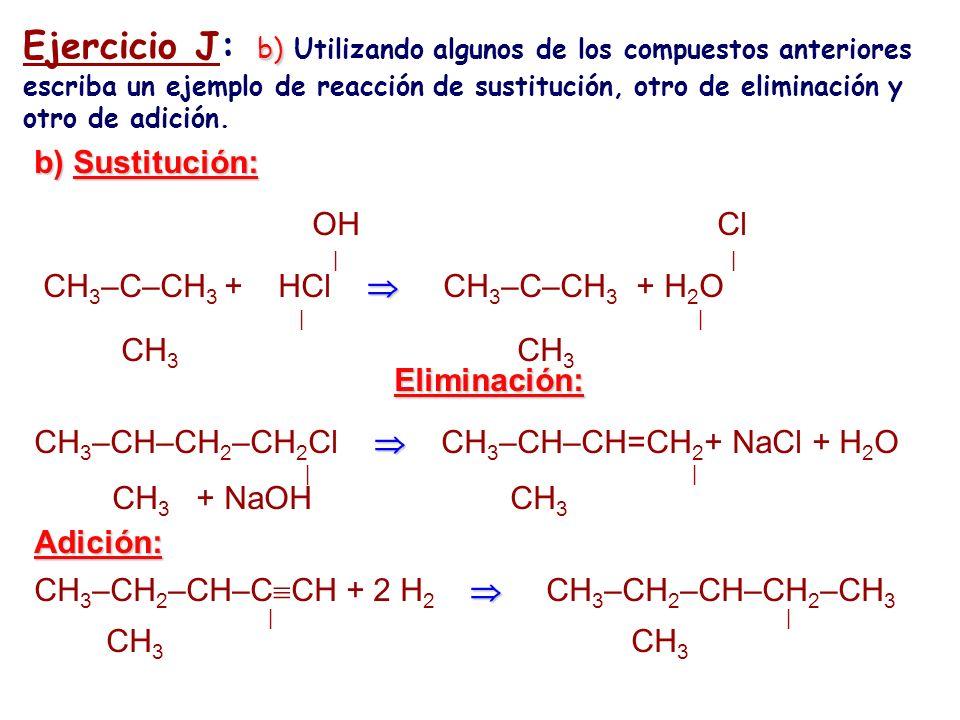 Ejercicio J: b) Utilizando algunos de los compuestos anteriores escriba un ejemplo de reacción de sustitución, otro de eliminación y otro de adición.